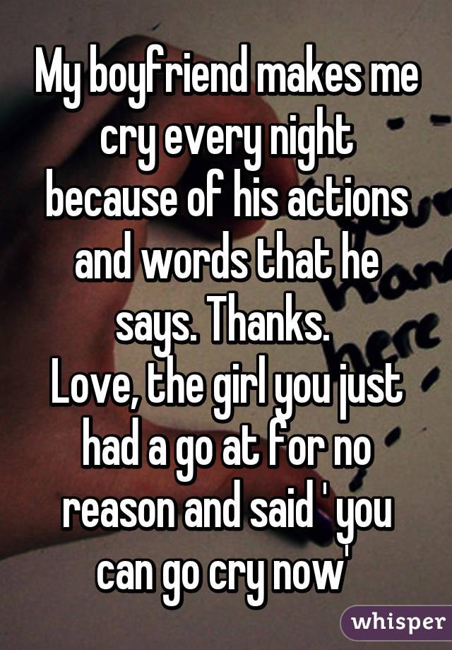 Boyfriend me cry makes my My boyfriend
