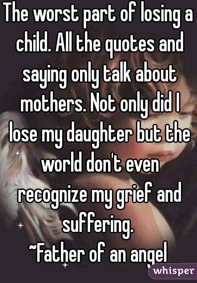 Quotes About Losing A Child Endearing The Worst Part Of Losing A Childall The Quotes And Saying Only