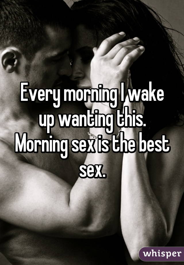 The Wake up for sex consider, that