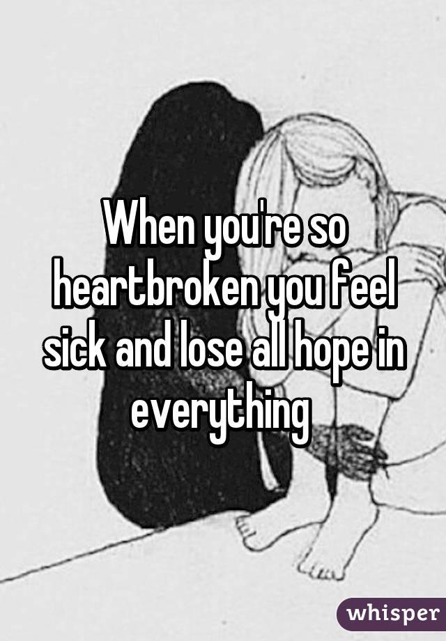 when you feel heartbroken