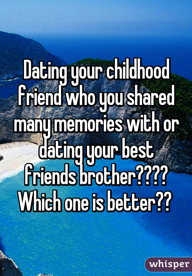 dating your childhood friend who you shared many memories with or