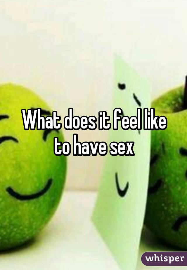 What does it feel like to have sex foto 64