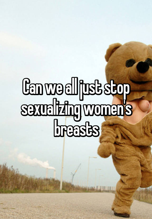 Stop sexualizing breasts