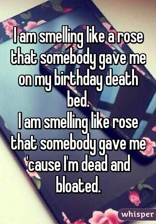 i am smelling like a rose