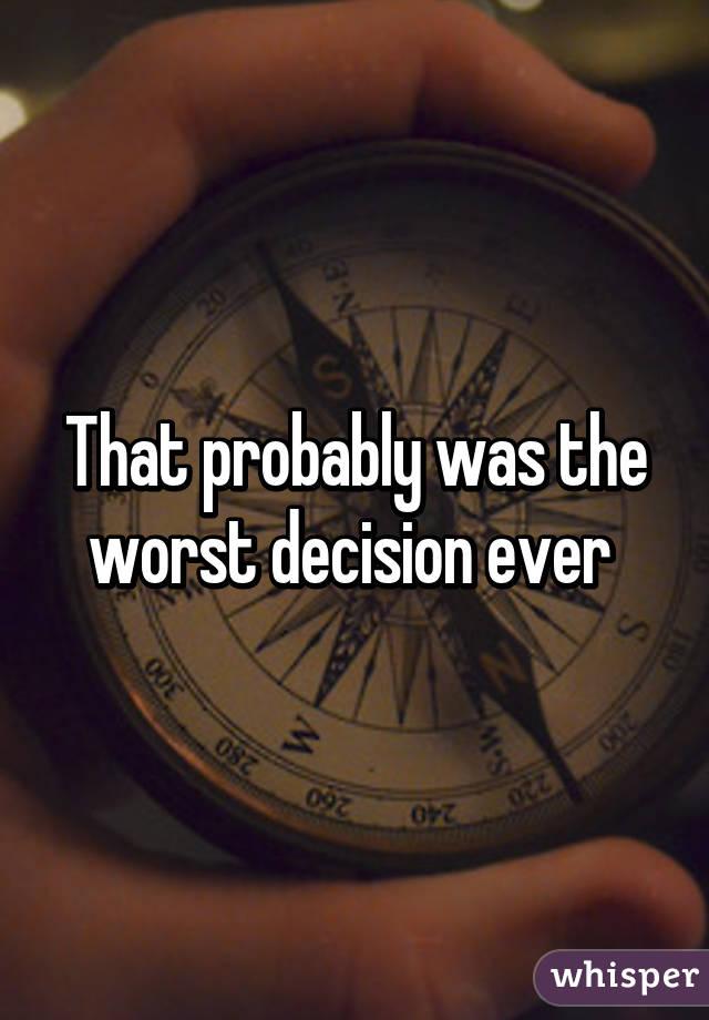 worst decision ever