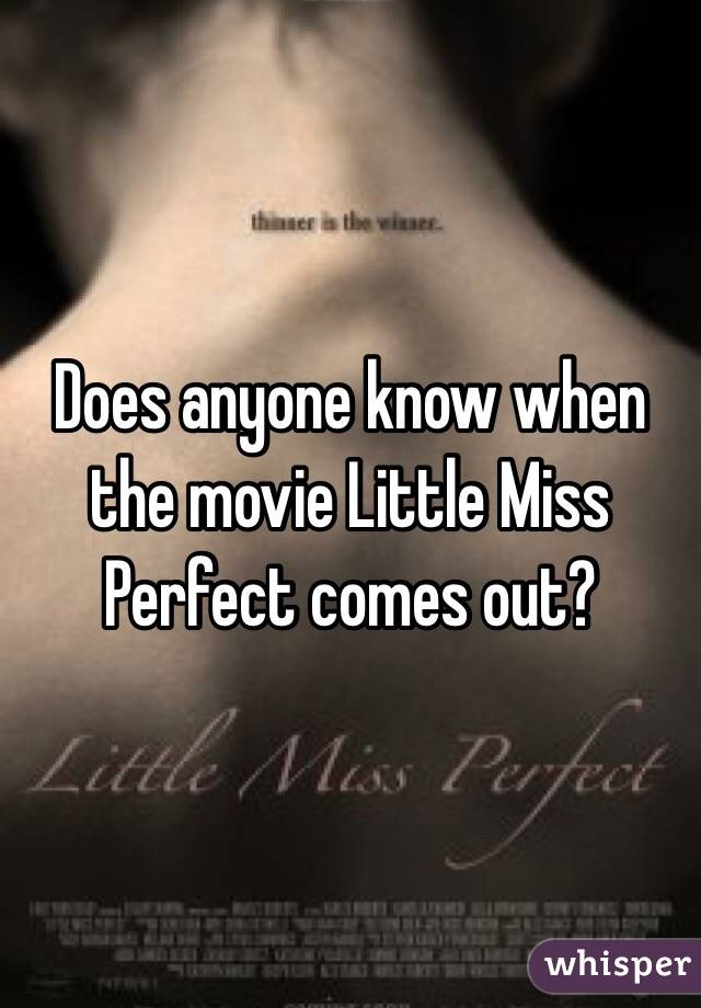 Does anyone know when the movie Little Miss Perfect comes out?