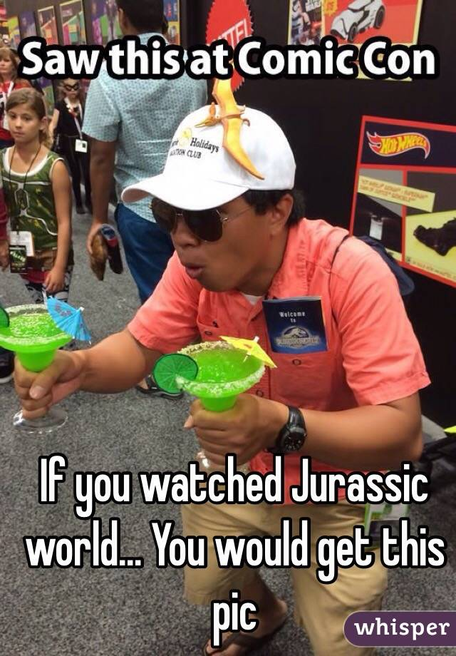If you watched Jurassic world... You would get this pic