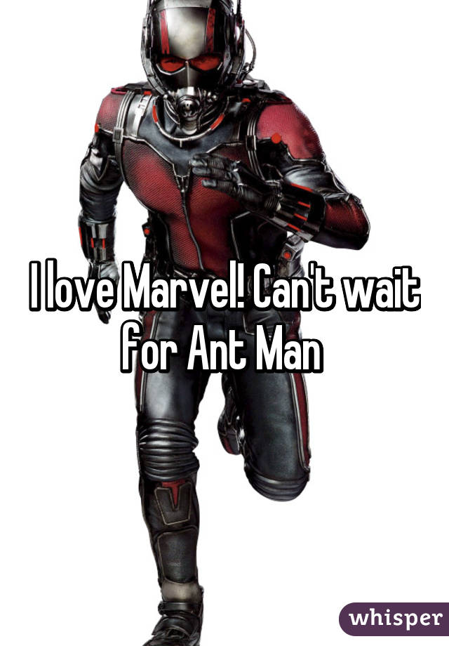 I love Marvel! Can't wait for Ant Man