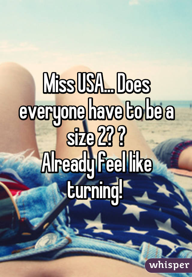 Miss USA... Does everyone have to be a size 2? 😒 Already feel like turning!