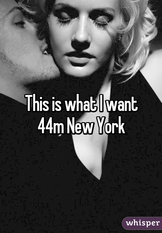 This is what I want 44m New York