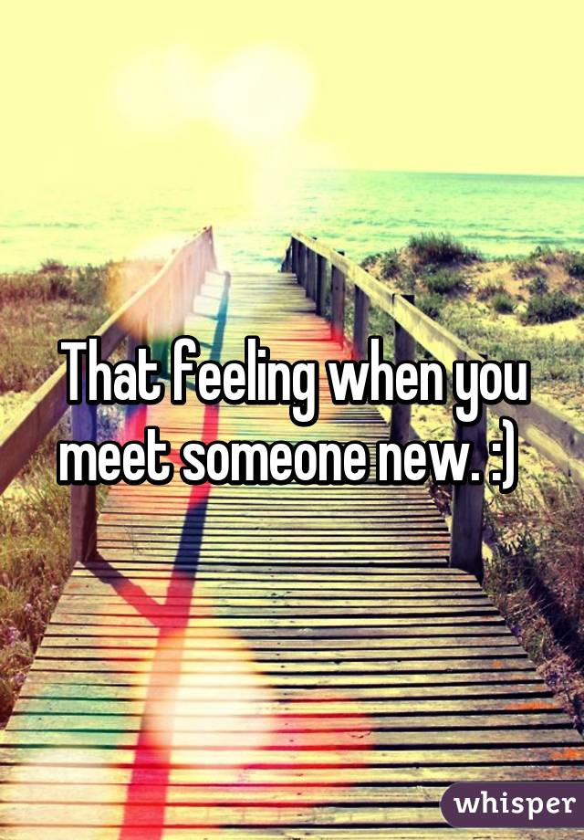 When you meet someone new