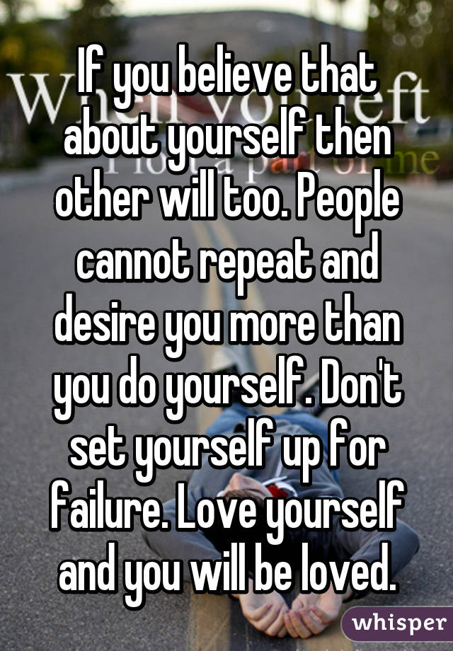 051ab7a7c5ec3e656766f1ba1c90f1340b7cdb wm?v=3 if you believe that about yourself then other will too people