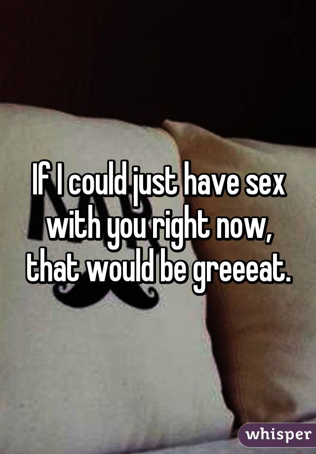 Would i have sex with you