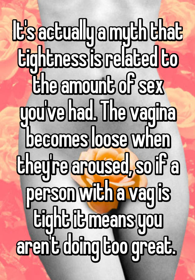 The Vagina Becomes Loose When Theyre Aroused So If A Person With A Vag Is Tight It