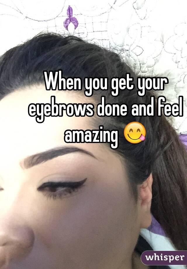 When You Get Your Eyebrows Done And Feel Amazing