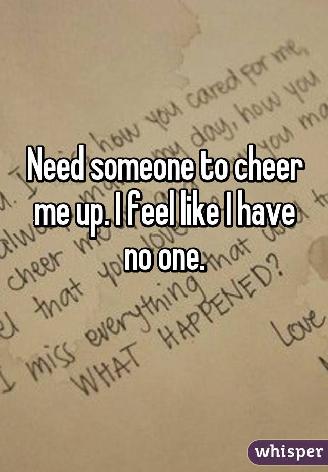 Up Cheer To Need I Someone Me