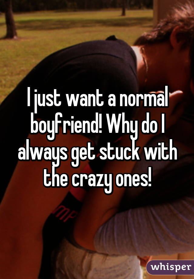 why do i always need a boyfriend