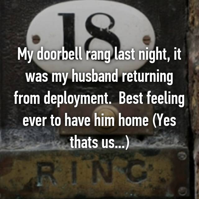 My doorbell rang last night, it was my husband returning from deployment.  Best feeling ever to have him home (Yes thats us...)