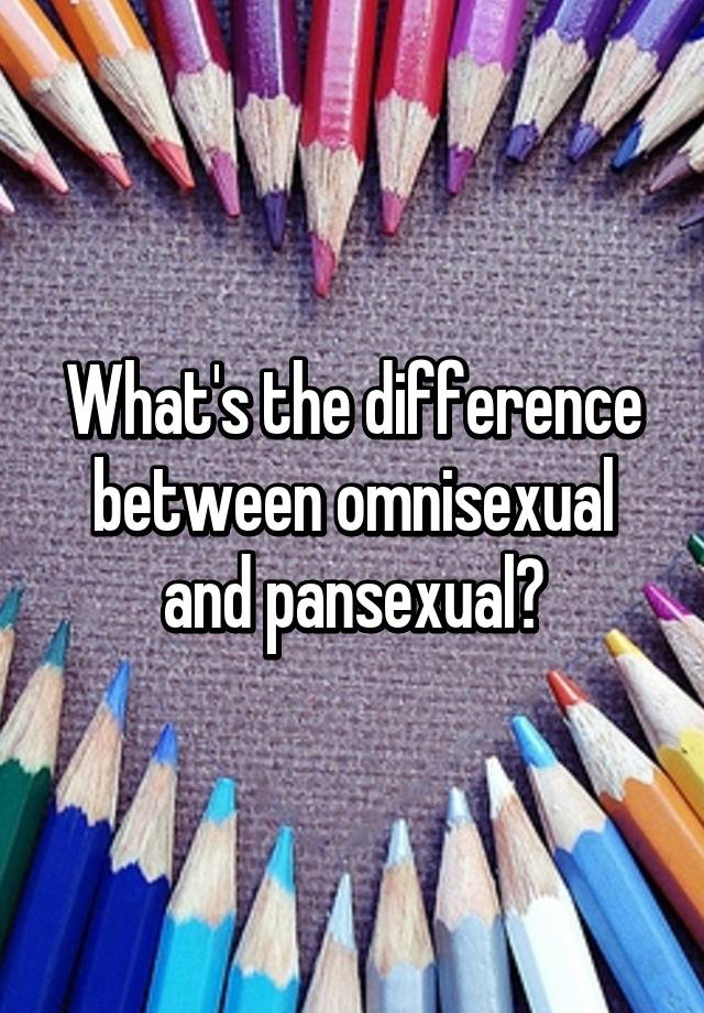 Omnisexual and pansexual