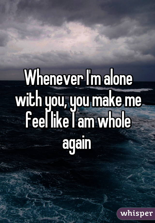 I am alone what to do