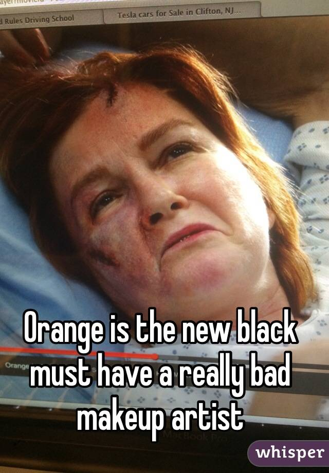 Orange is the new black must have a really bad makeup artist