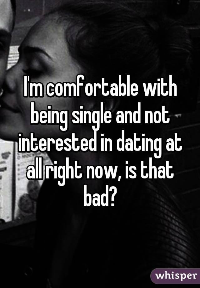Not interested in dating right now
