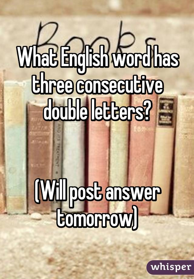 What English Word Has Three Consecutive Double Letters Will Post