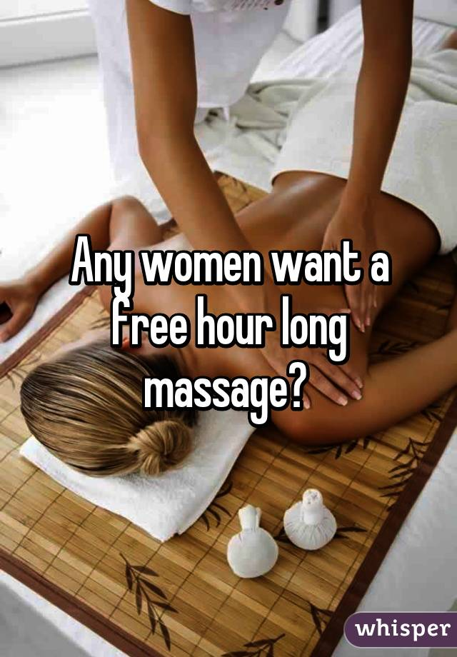 Any women want a free hour long massage?