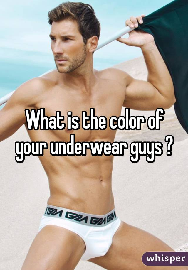 What is the color of your underwear guys ?