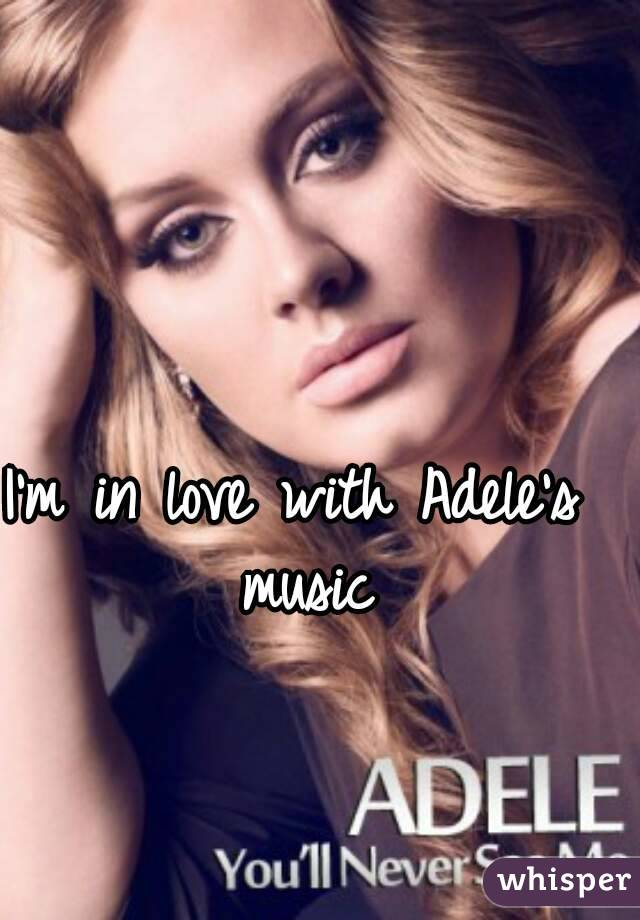 I'm in love with Adele's music