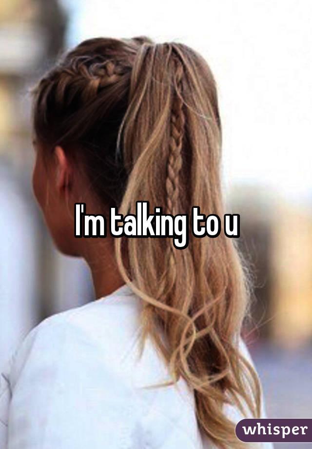 I'm talking to u