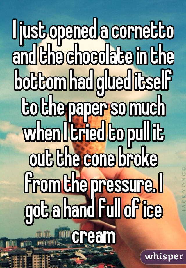 I just opened a cornetto and the chocolate in the bottom had glued itself to the paper so much when I tried to pull it out the cone broke from the pressure. I got a hand full of ice cream