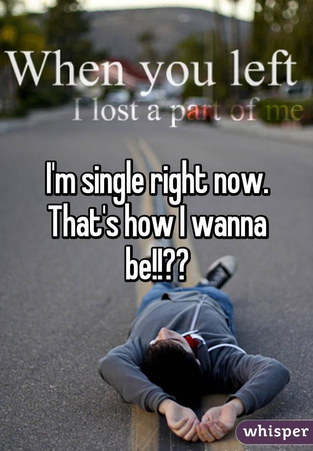 I m single thats how i wanna be