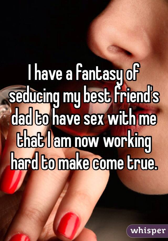 Sex fantasy about my friends dad