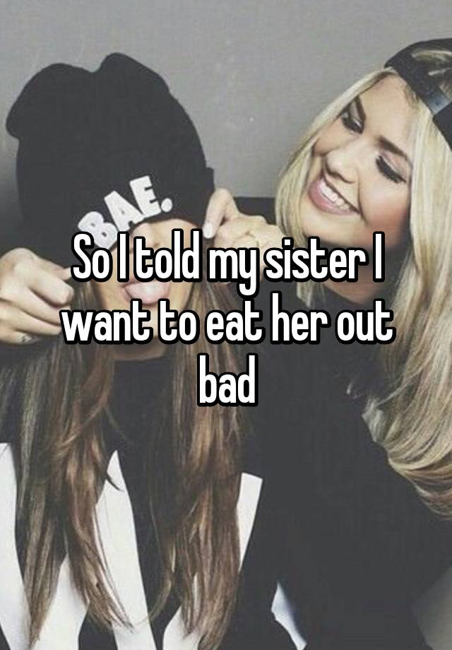 Eating my sister out