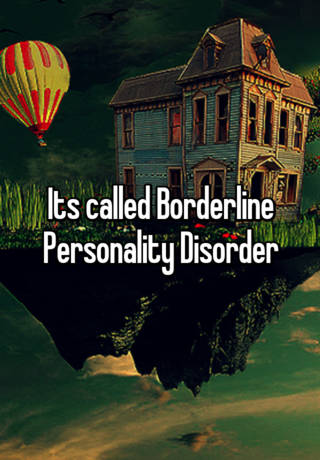Its called Borderline Personality Disorder