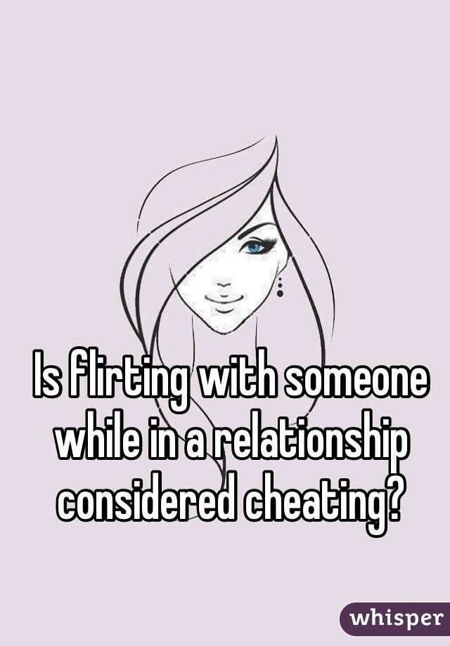 Is Flirting Considered Cheating In A Relationship