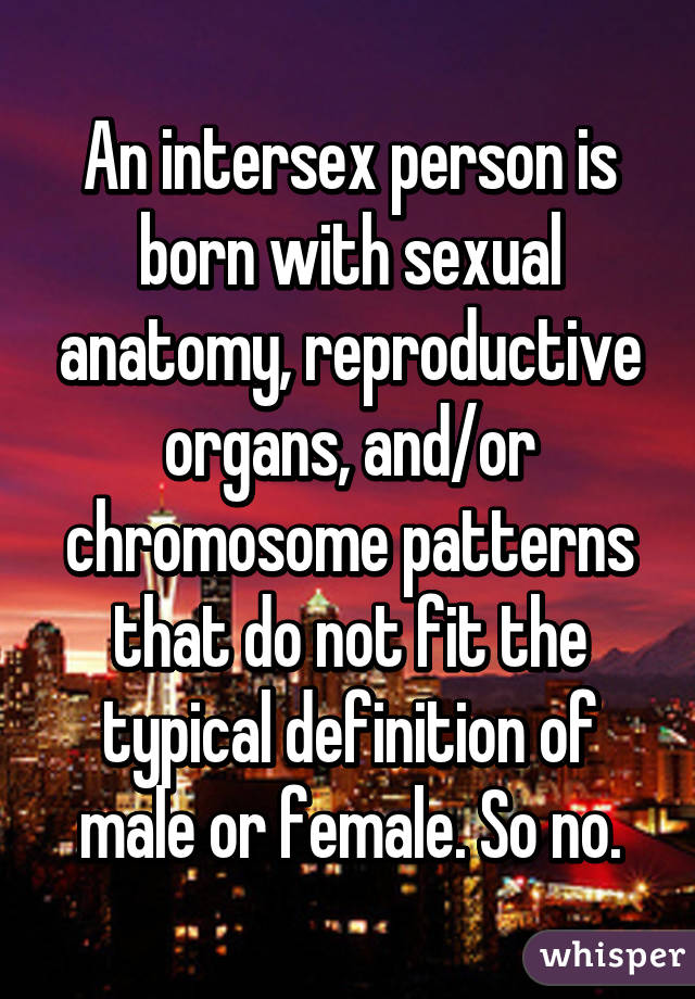 An intersex person is born with sexual anatomy, reproductive organs ...