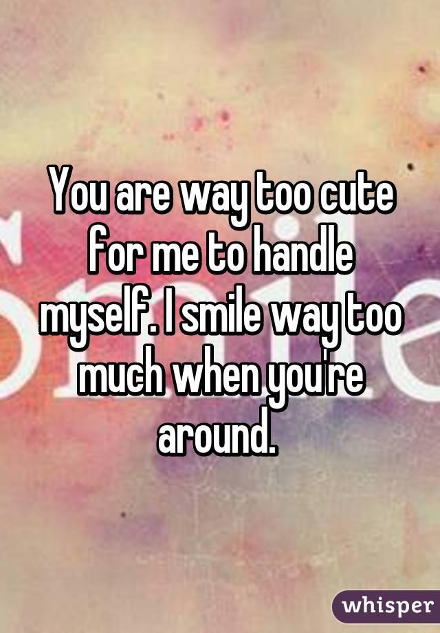 You re too cute