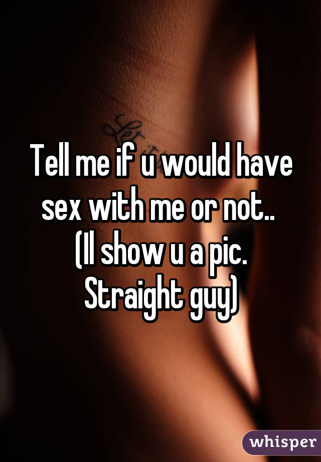 Would i have sex