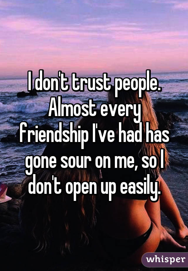 I Don't Trust People Almost Every Friendship I've Had Has Gone Sour Enchanting Trust In Friendship