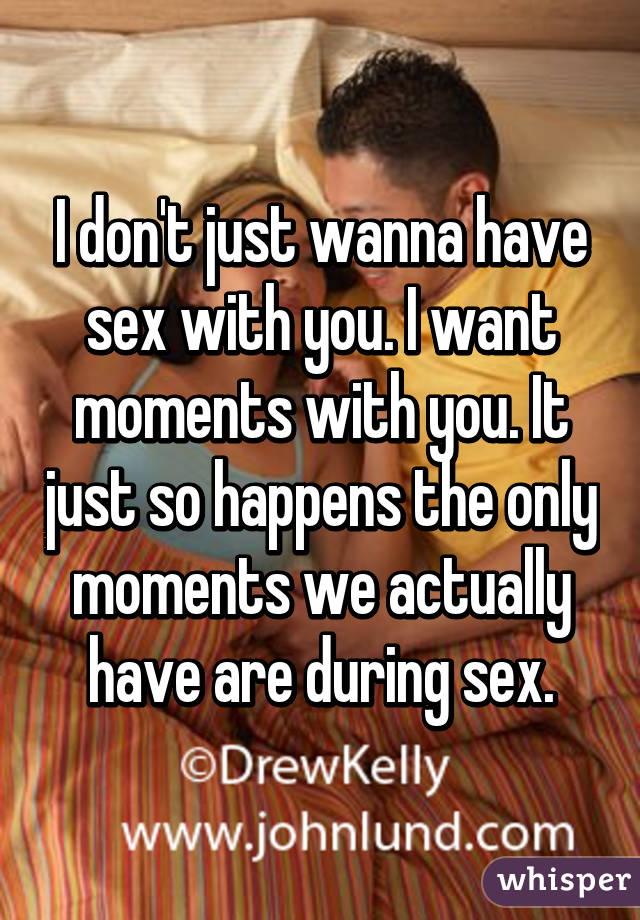 I just wanna have sex with you
