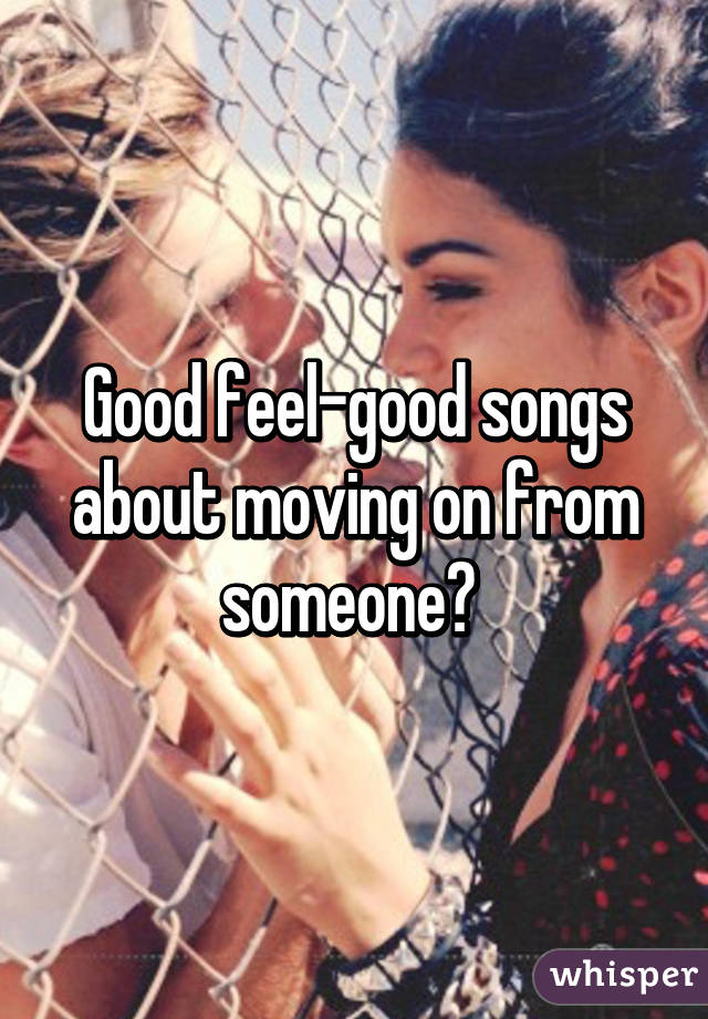 Best songs for moving on