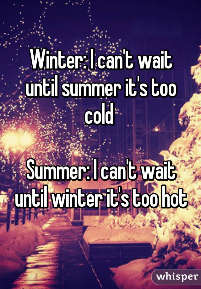 Winter: I Canu0027t Wait Until Summer Itu0027s Too Cold Summer: I Canu0027t Wait Until  ...