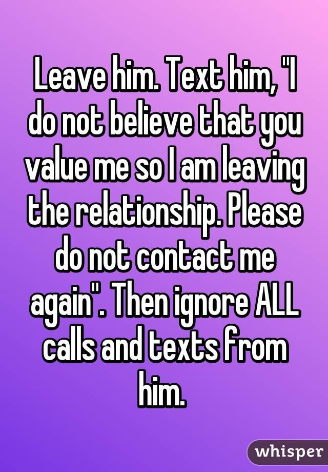Leave him  Text him,