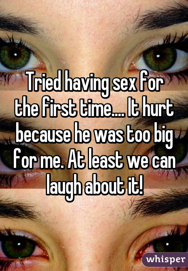 I tried having sex but it hurt too much