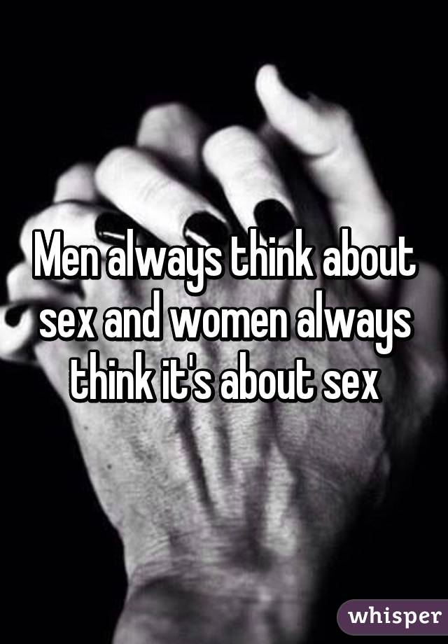 Why do men always think of sex