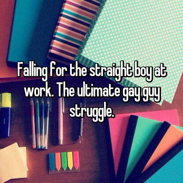 Falling for the straight boy at work. The ultimate gay guy struggle.