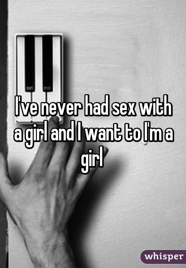 I've never had sex with a girl and I want to I'm a girl
