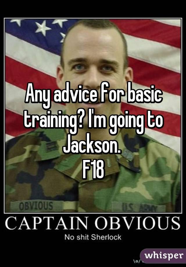 Any advice for basic training? I'm going to Jackson.  F18